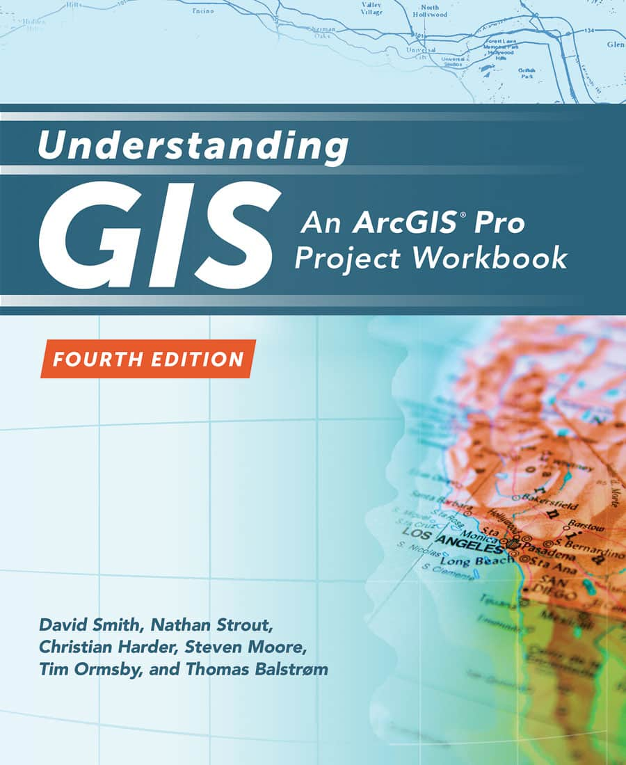 Understanding GIS: An ArcGIS Pro Project Workbook, Fourth Edition