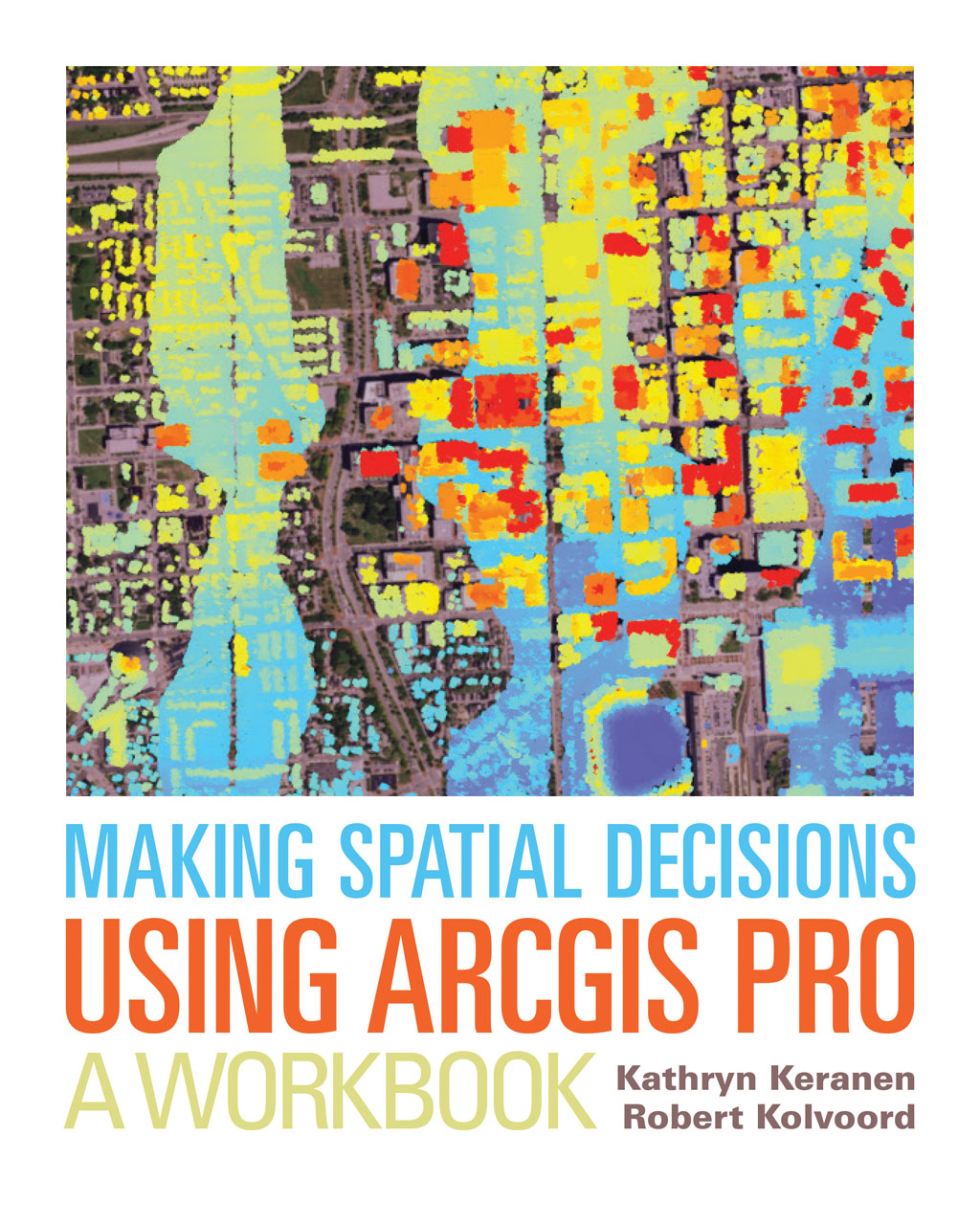 Making Spatial Decisions Using ArcGIS Pro a Workbook