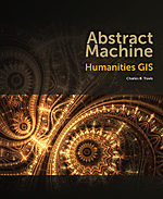 Book cover of Abstract Machine: Humanities GIS by Charles B. Travis