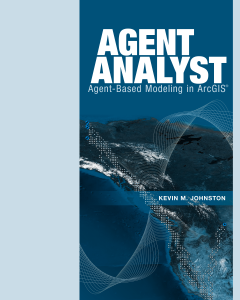 Agent Analyst: Agent-Based Modeling in ArcGIS