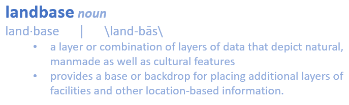Landbase: a layer or combination of layers that provides the backdrop for a GIS