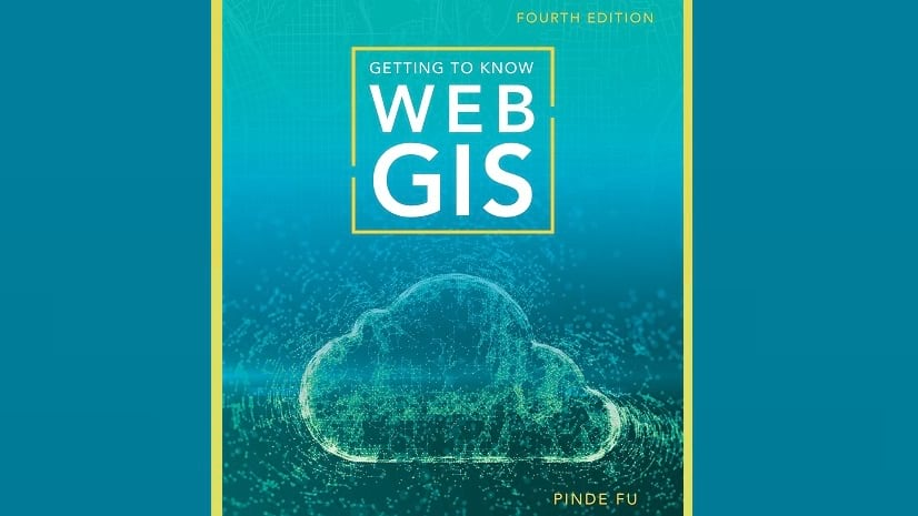 Getting to Know Web GIS, fourth edition, publishes today - RapidAPI
