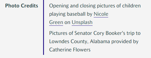 Opening and closing pictures of children playing baseball by Nicole Green on Unsplash. Pictures of Senator Cory Booker's trip to Lowndes County, Alabama provided by Catherine Flowers.