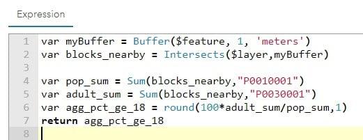 "var myBuffer = Buffer($feature,1,'meters'); var blocks_nearby = Intersects($layer,myBuffer); var pop_sum Sum(blocks_nearby,""P0010001""); var adult_sum = Sum(blocks_nearby,""P0030001""); var agg_pct_ge_18 = round(100*adult_sum/pop_sum,1); return agg_pct_ge_18;"