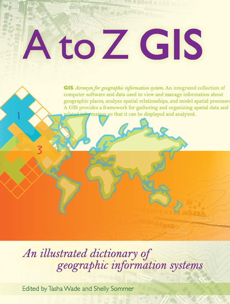 A to Z GIS: An Illustrated Dictionary of Geographic Information Systems Cover