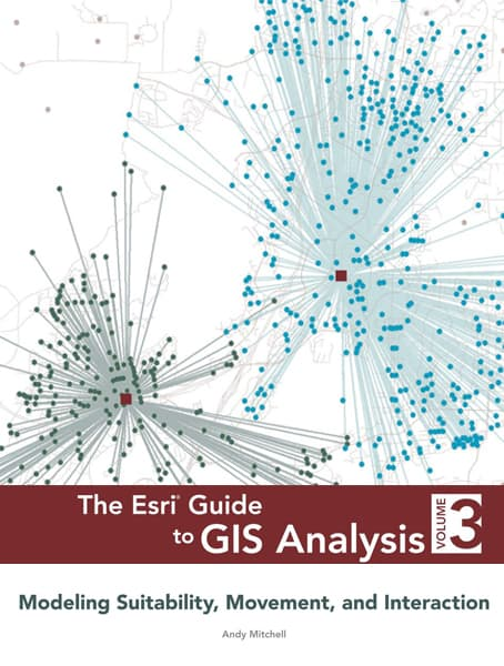 The Esri Guide to GIS Analysis, Volume 3: Modeling Suitability, Movement, and Interaction Cover