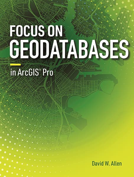 Focus on Geodatabases in ArcGIS Pro Cover