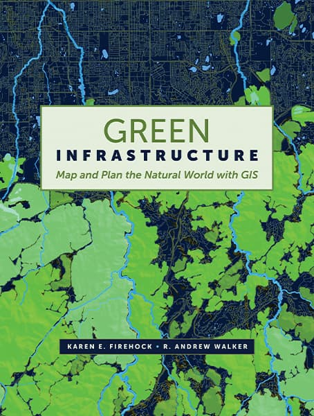 Green Infrastructure: Map and Plan the Natural World with GIS Cover
