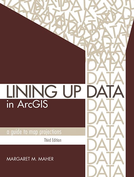 Lining Up Data in ArcGIS: A Guide to Map Projections, third edition Cover