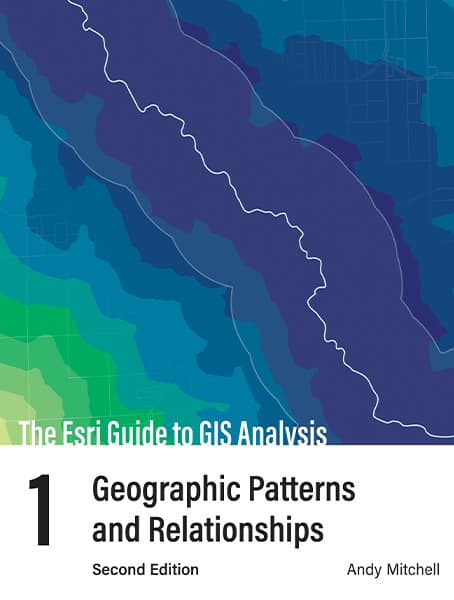 The Esri Guide to GIS Analysis, Volume 1: Geographic Patterns and Relationships, second edition Cover