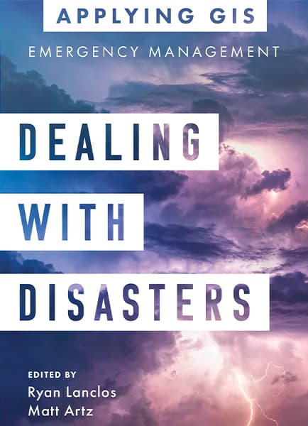 Dealing with Disasters: GIS for Emergency Management Cover