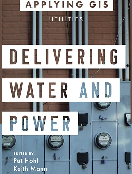 Delivering Water and Power: GIS for Utilities Cover