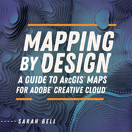 Mapping by Design: A Guide to ArcGIS Maps for Adobe Creative Cloud Cover