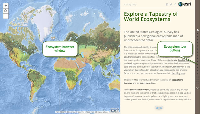 The Explore a Tapestry of World Ecosystems Story Map Journal lets you interact with the map and its data in the browser window and tour ecologically diverse locations by using the tour buttons.