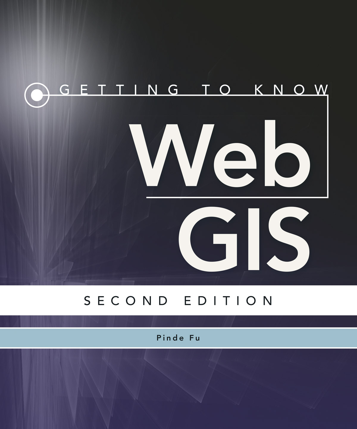 Getting to Know Web GIS, second edition, by Pinde Fu